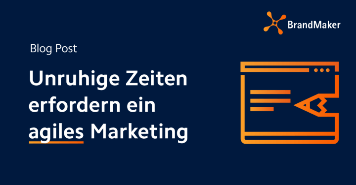 Blog Post: Unruhige Zeiten erfordern ein agiles Marketing!