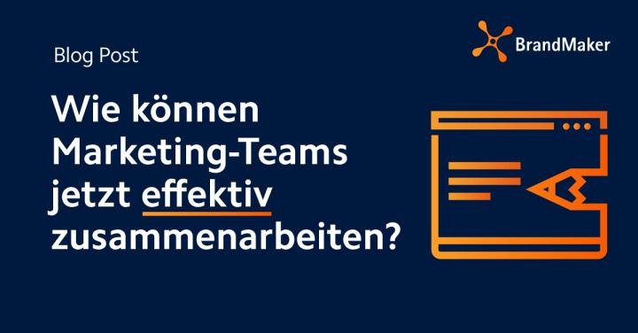 wie können Marketing-Teams jetzt effektiv zusammenarbeiten?