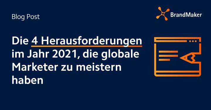 die 4 herausforderungen im Jahr 2021, die globale Marketer zu meistern haben
